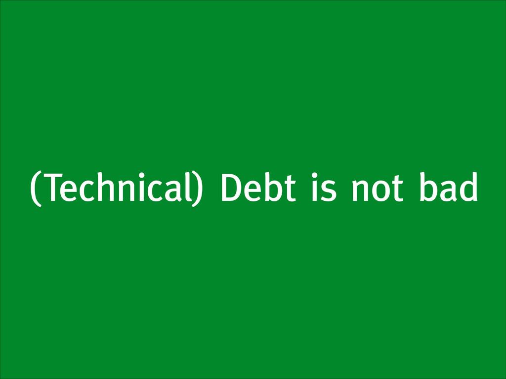 (Technical) Debt is not bad