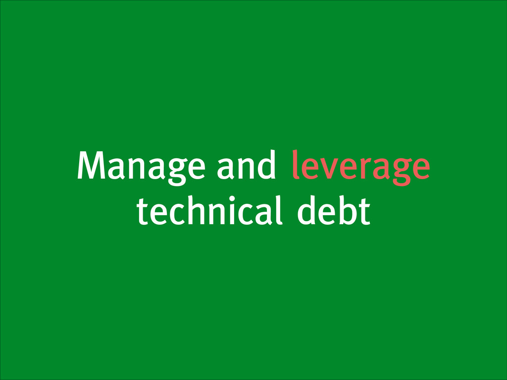 Manage and leverage technical debt