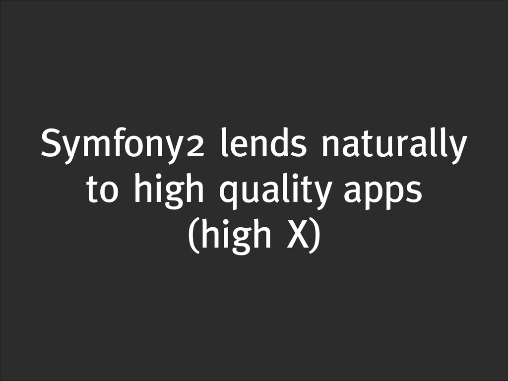 Symfony2 lends naturally to high quality apps (...