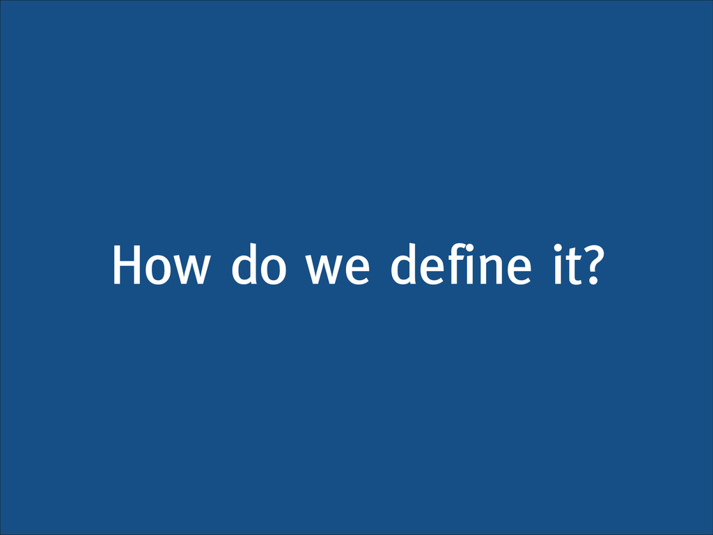 How do we define it?