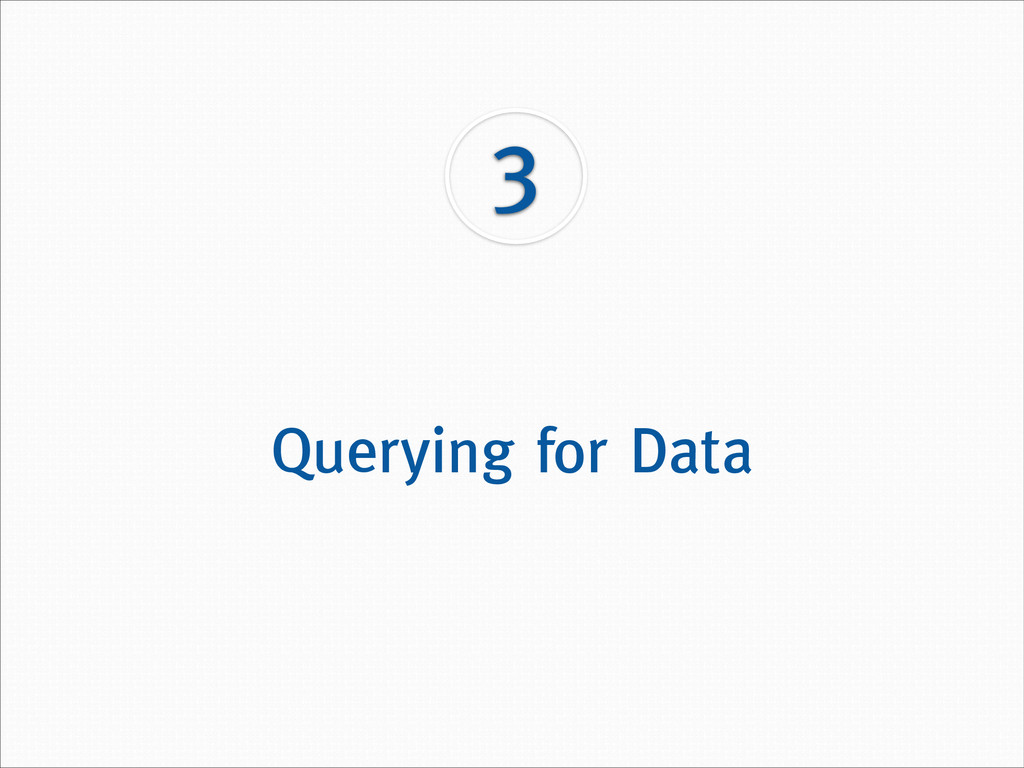 3 Querying for Data