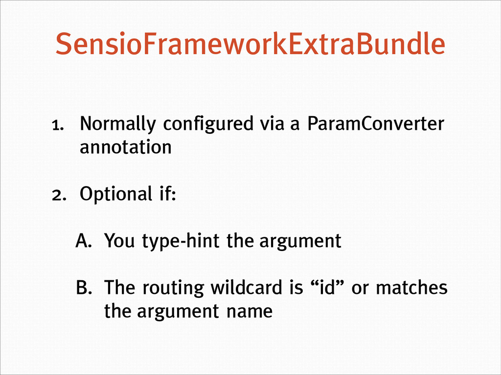 ! 1. Normally configured via a ParamConverter a...