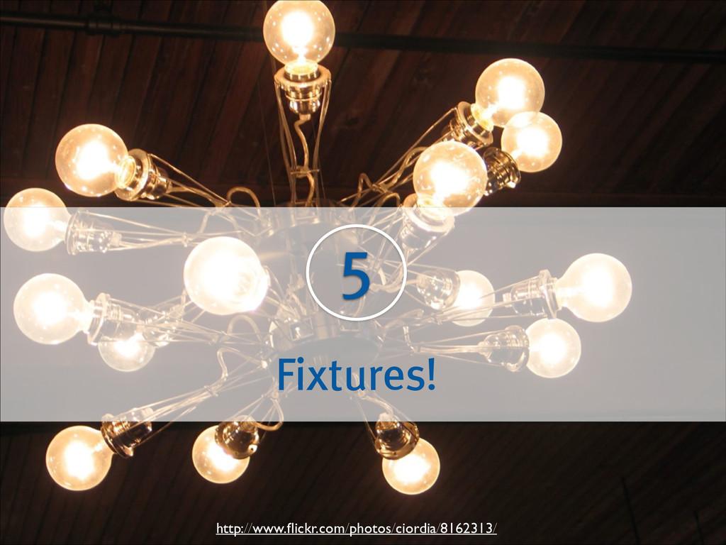 5 Fixtures! http://www.flickr.com/photos/ciordia...