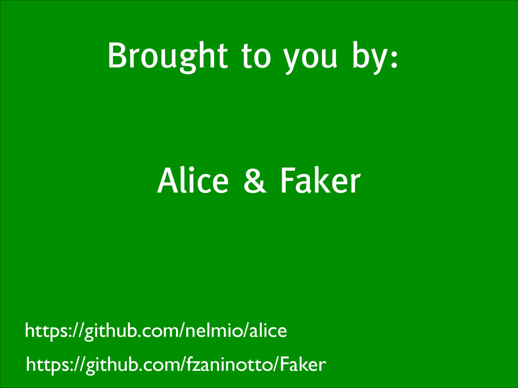 Brought to you by: Alice & Faker https://github...