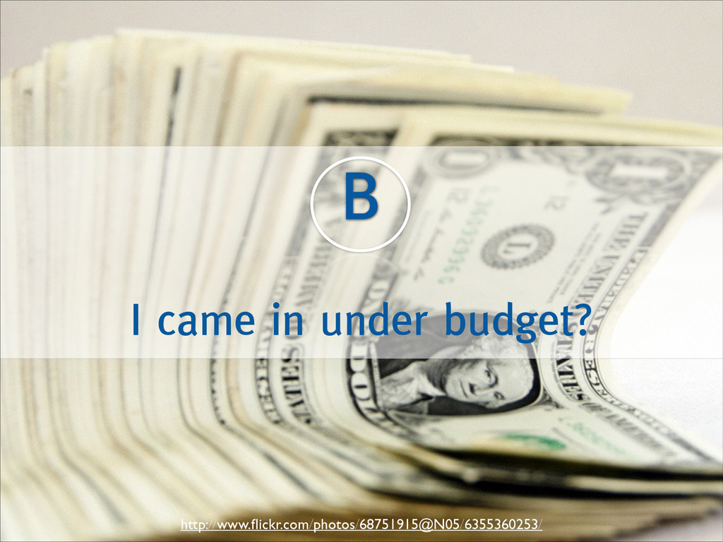 I came in under budget? B http://www.flickr.com/...