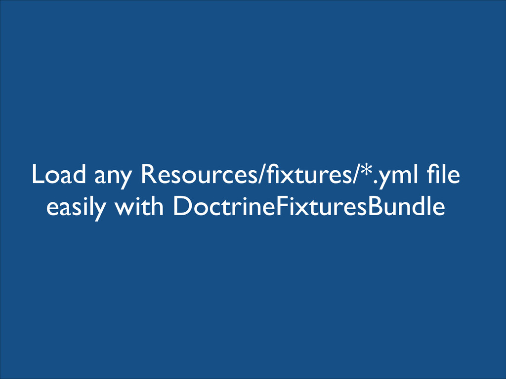 Load any Resources/fixtures/*.yml file   easily...