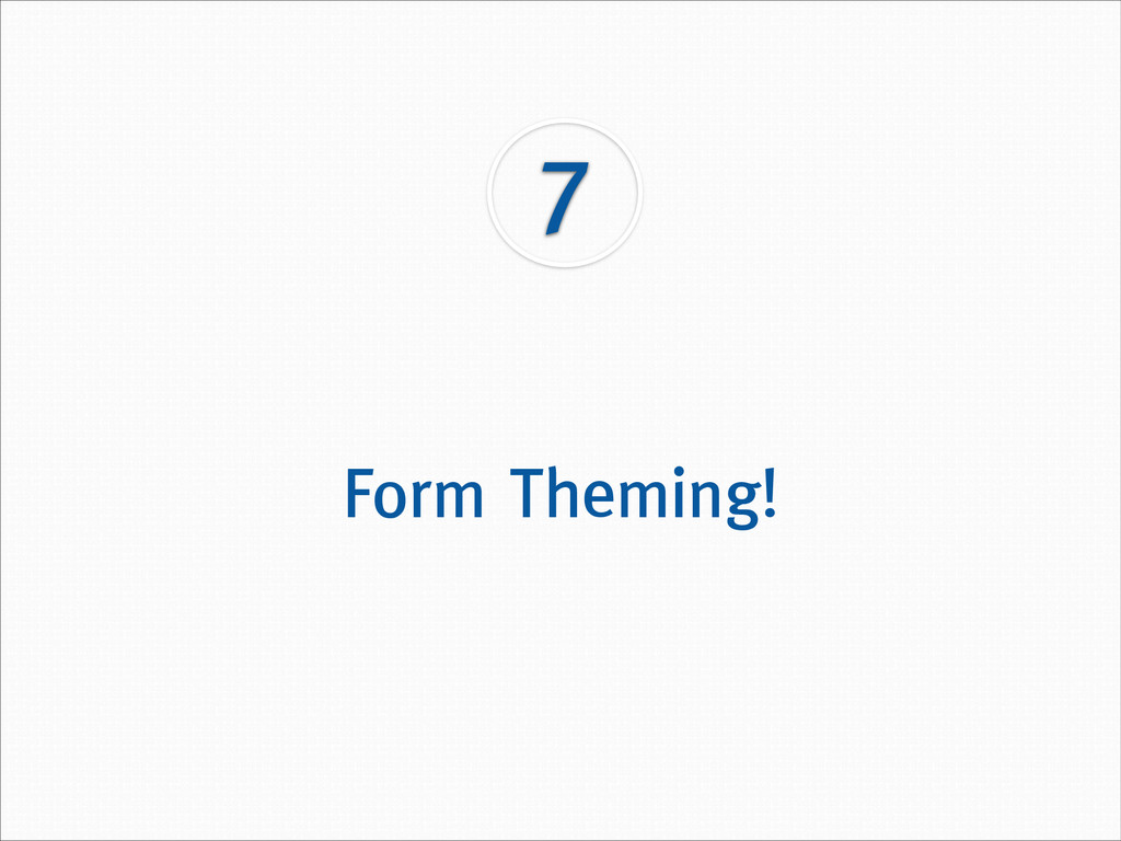 7 Form Theming!