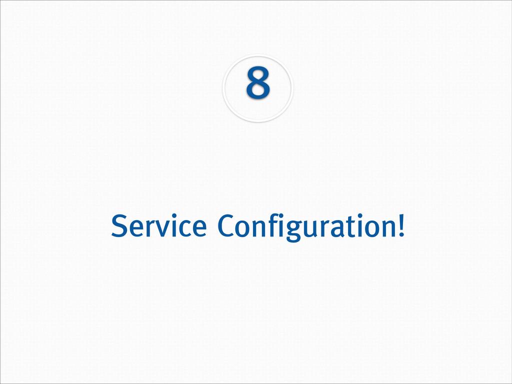 8 Service Configuration!