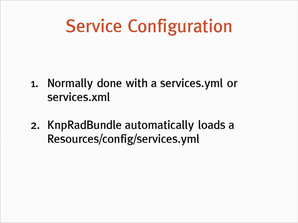 1. Normally done with a services.yml or service...