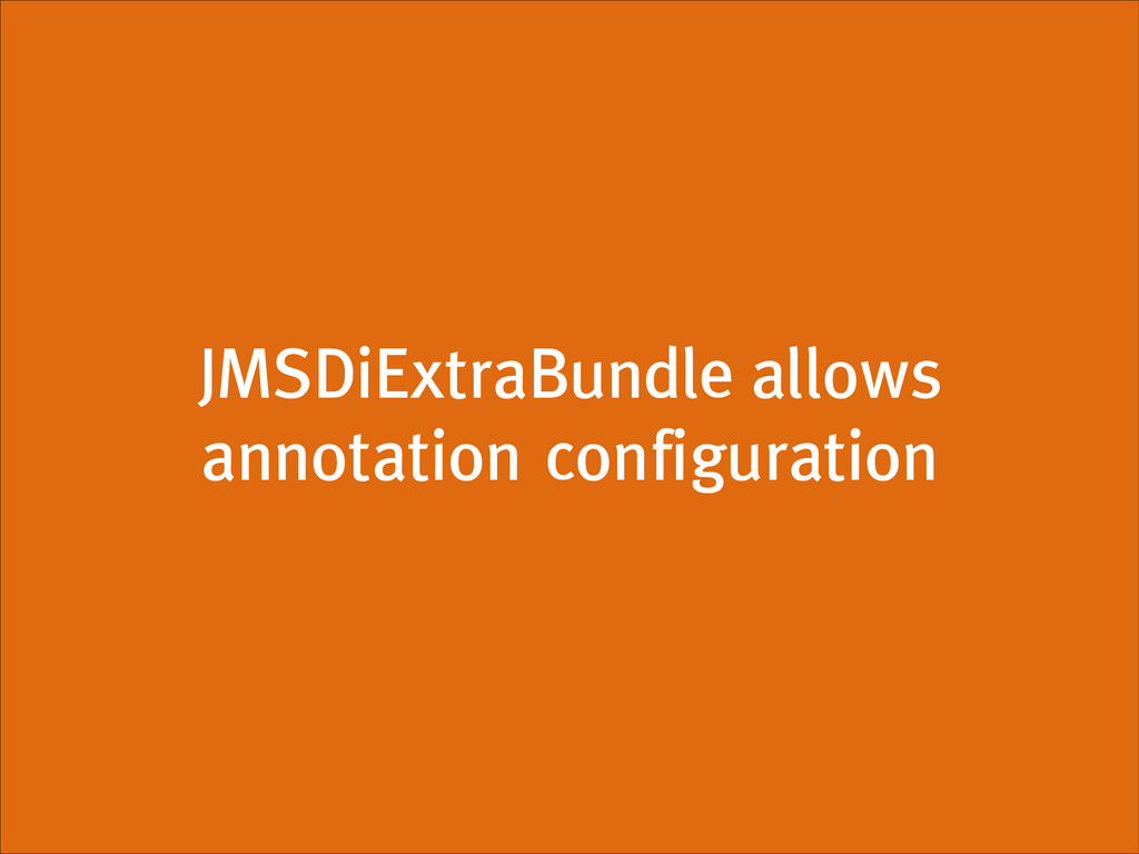 JMSDiExtraBundle allows annotation configuration