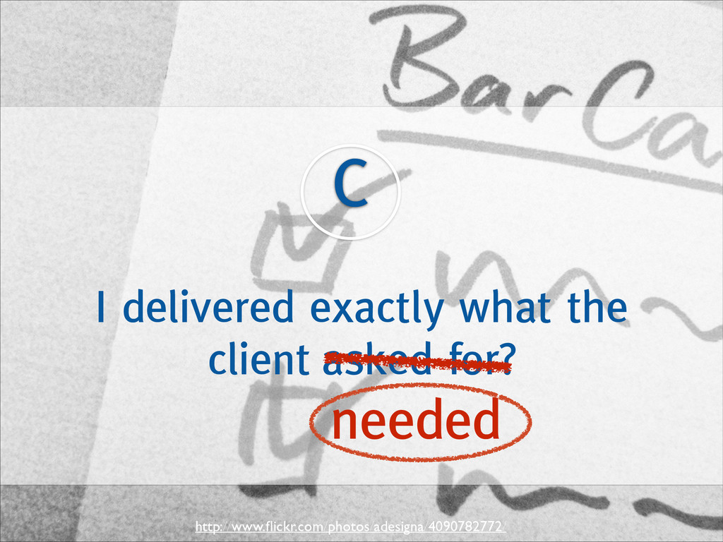 I delivered exactly what the client asked for? ...