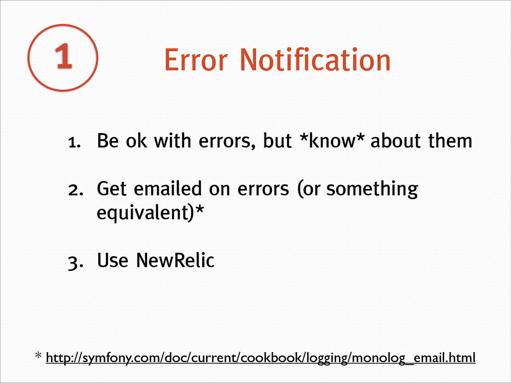 1 Error Notification 1. Be ok with errors, but ...