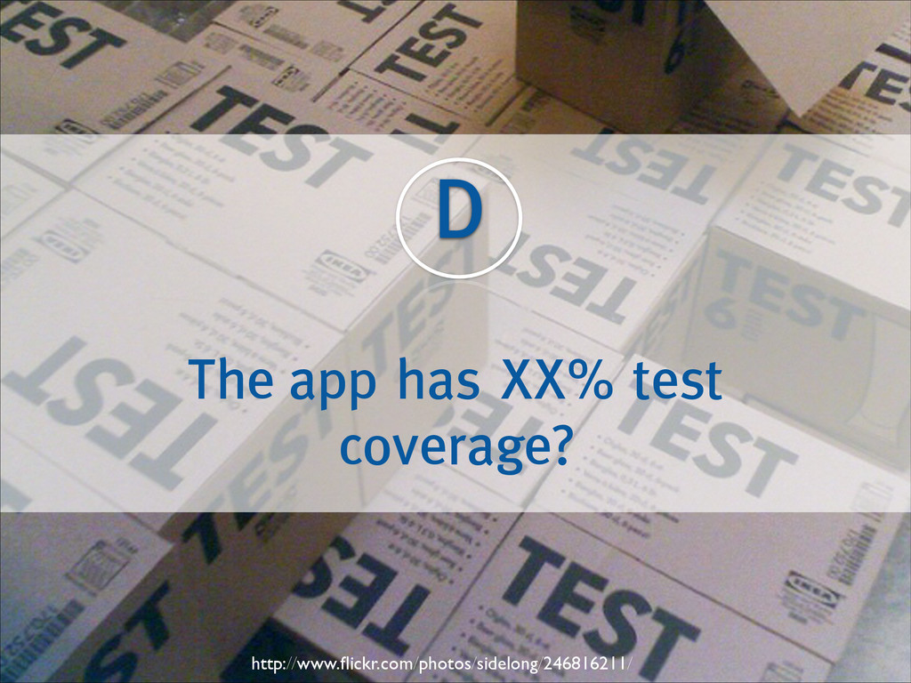 D The app has XX% test coverage? http://www.flic...