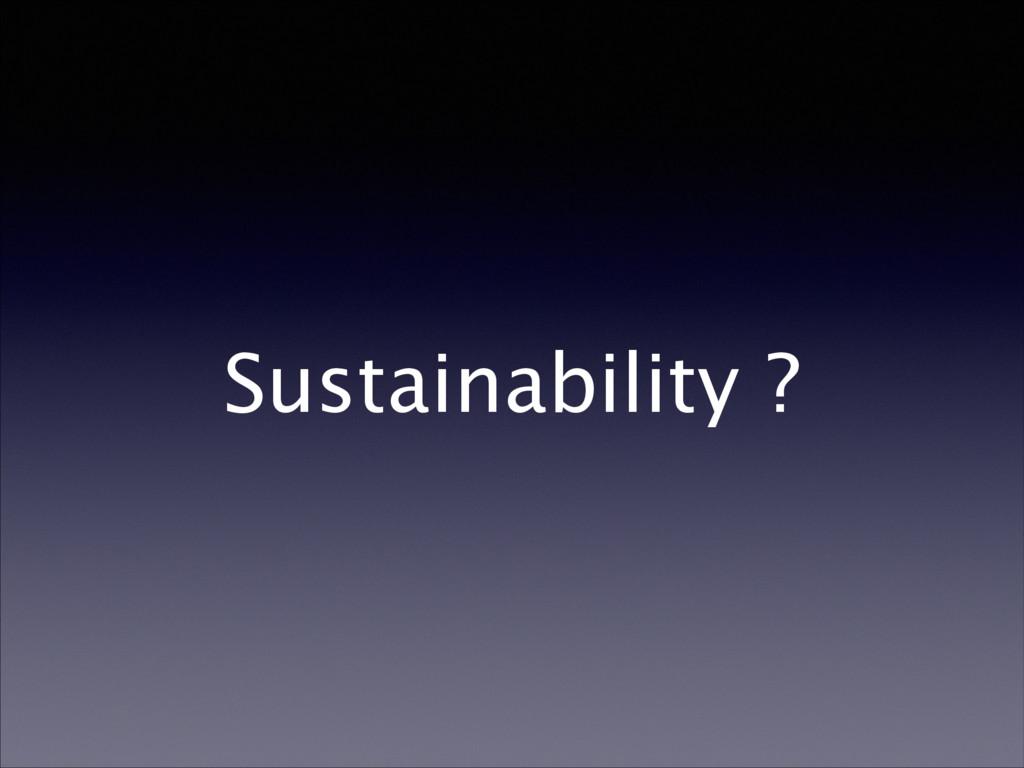 Sustainability ?