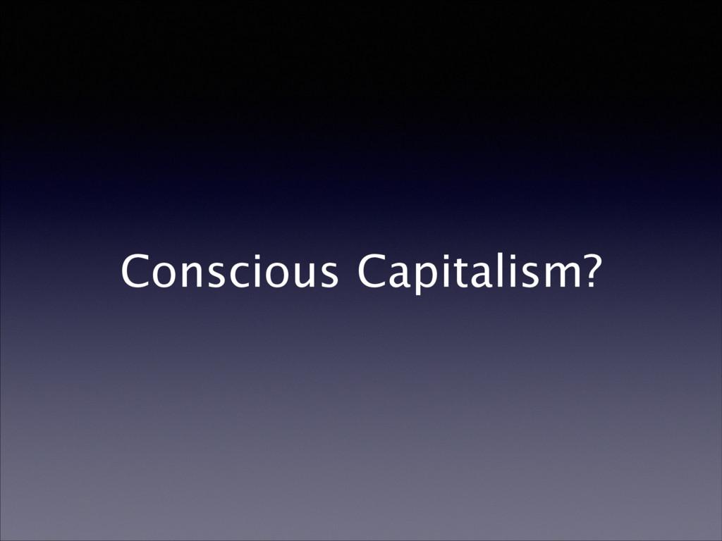Conscious Capitalism?