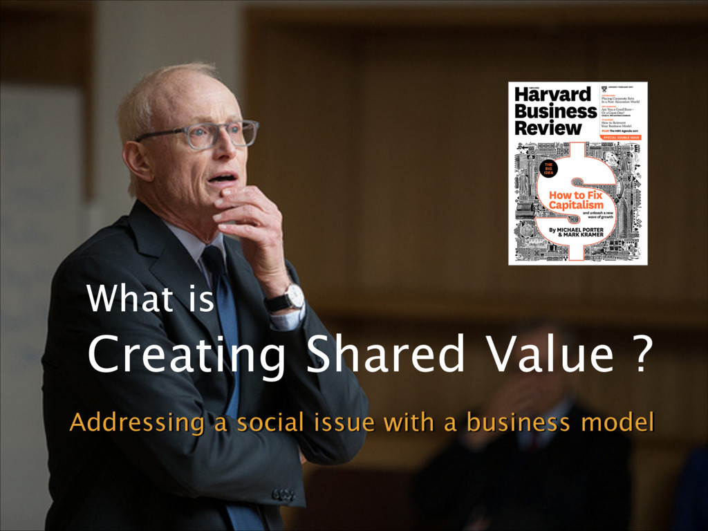 What is Creating Shared Value ? Addressing a so...