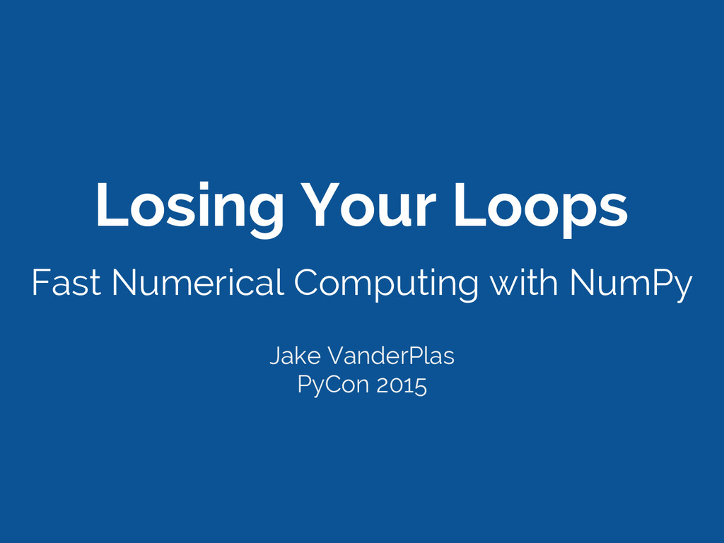 Losing Your Loops Fast Numerical Computing with...