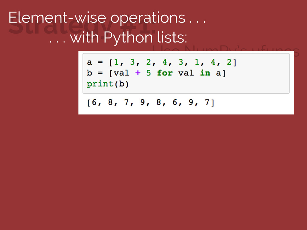 Use NumPy's ufuncs Strategy #1: Element-wise op...