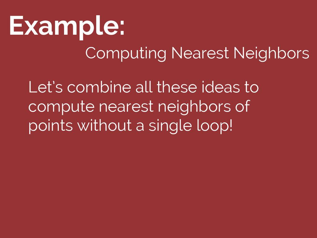 Example: Computing Nearest Neighbors Let's comb...