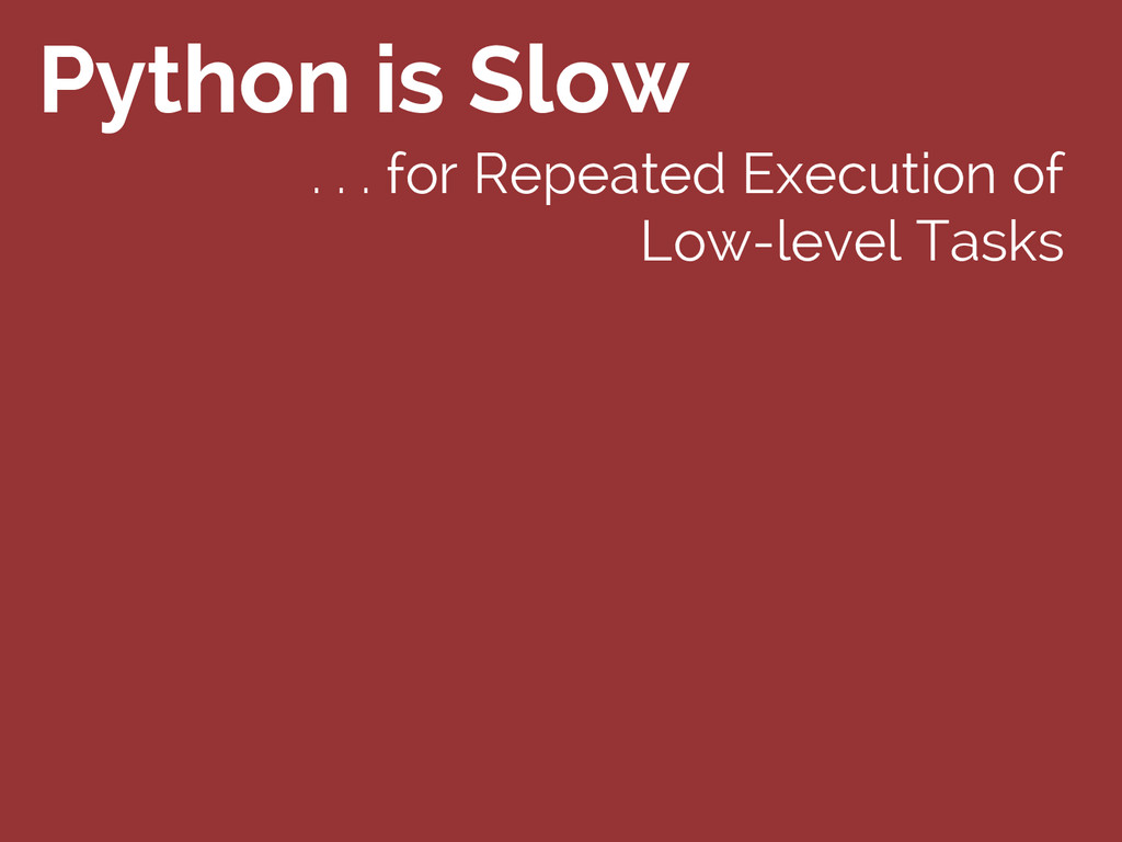 Python is Slow . . . for Repeated Execution of ...