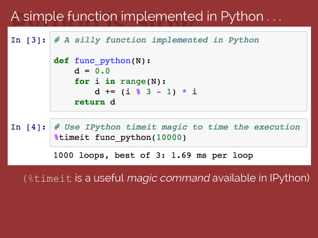 Python is Slow (%timeit is a useful magic comma...