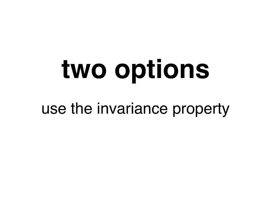 two options use the invariance property