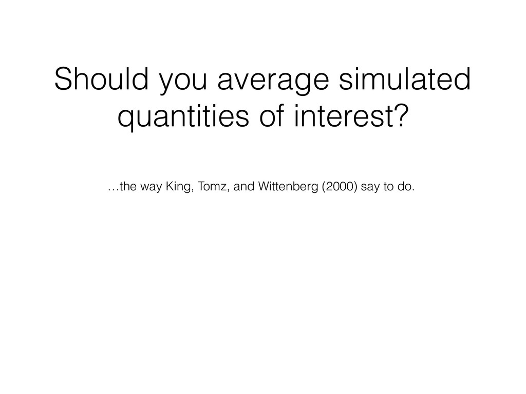 …the way King, Tomz, and Wittenberg (2000) say ...