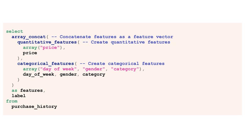 select array_concat( -- Concatenate features as...