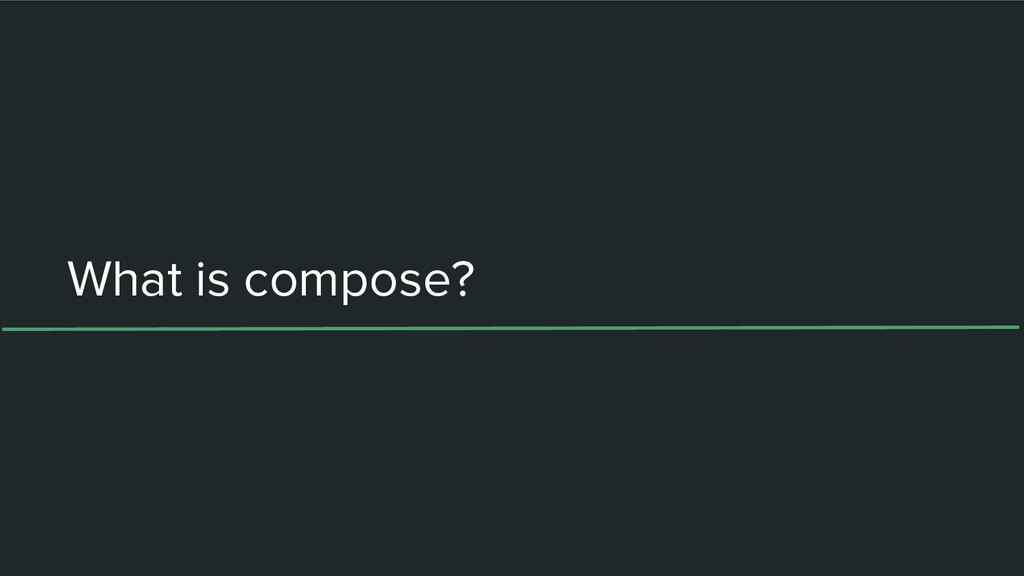 What is compose?