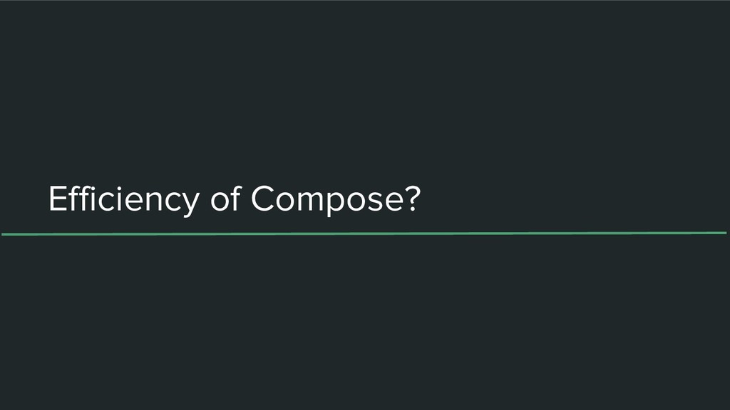 Efficiency of Compose?