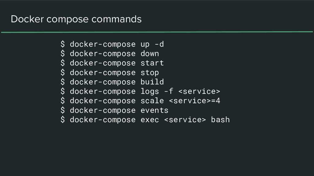 $ docker-compose up -d $ docker-compose down $ ...