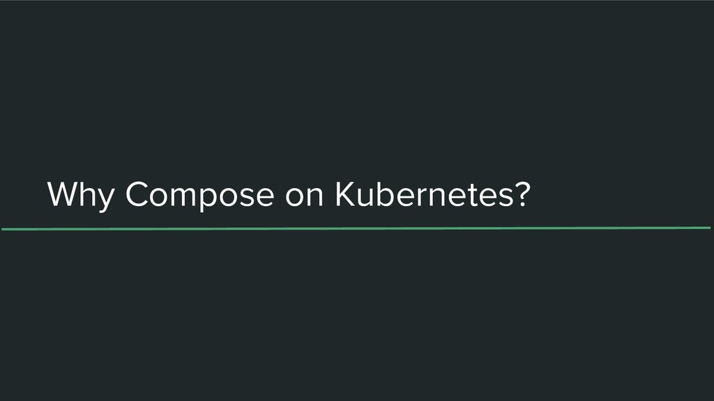 Why Compose on Kubernetes?