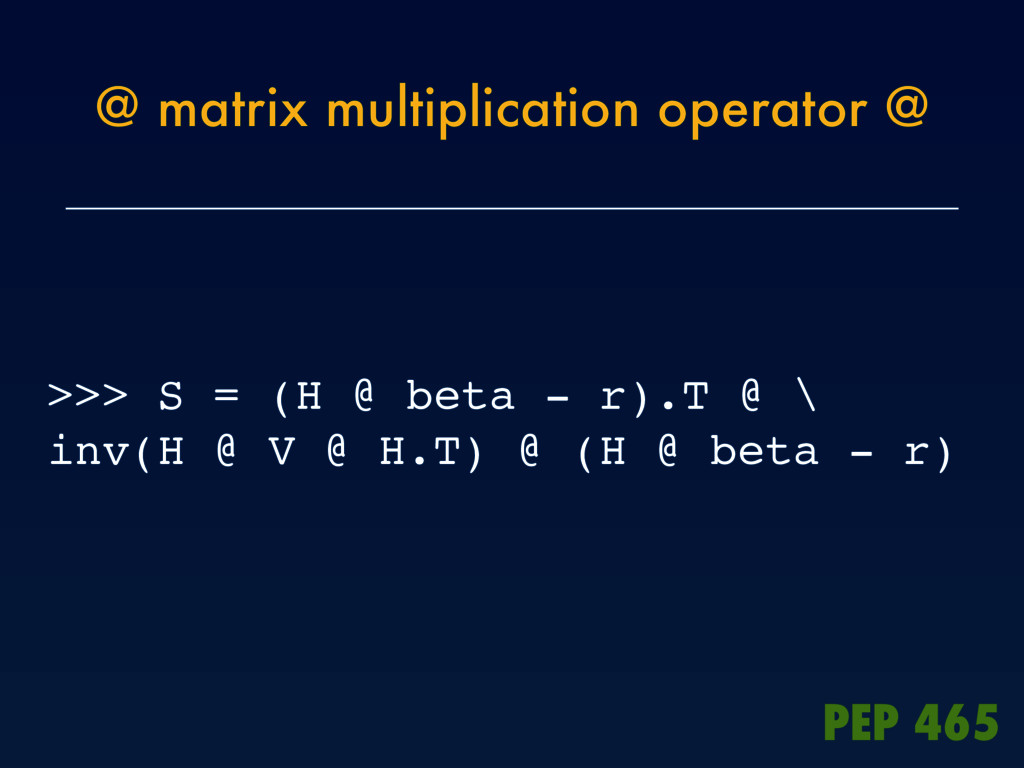 @ matrix multiplication operator @ >>> S = (H @...