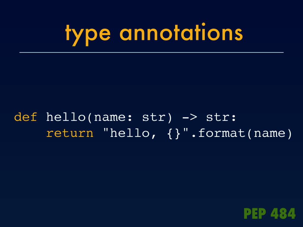 type annotations def hello(name: str) -> str: r...