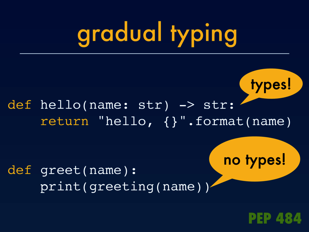 gradual typing def hello(name: str) -> str: ret...