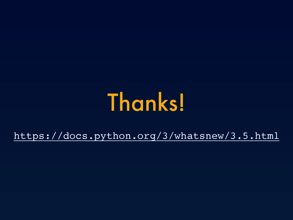 Thanks! https://docs.python.org/3/whatsnew/3.5....
