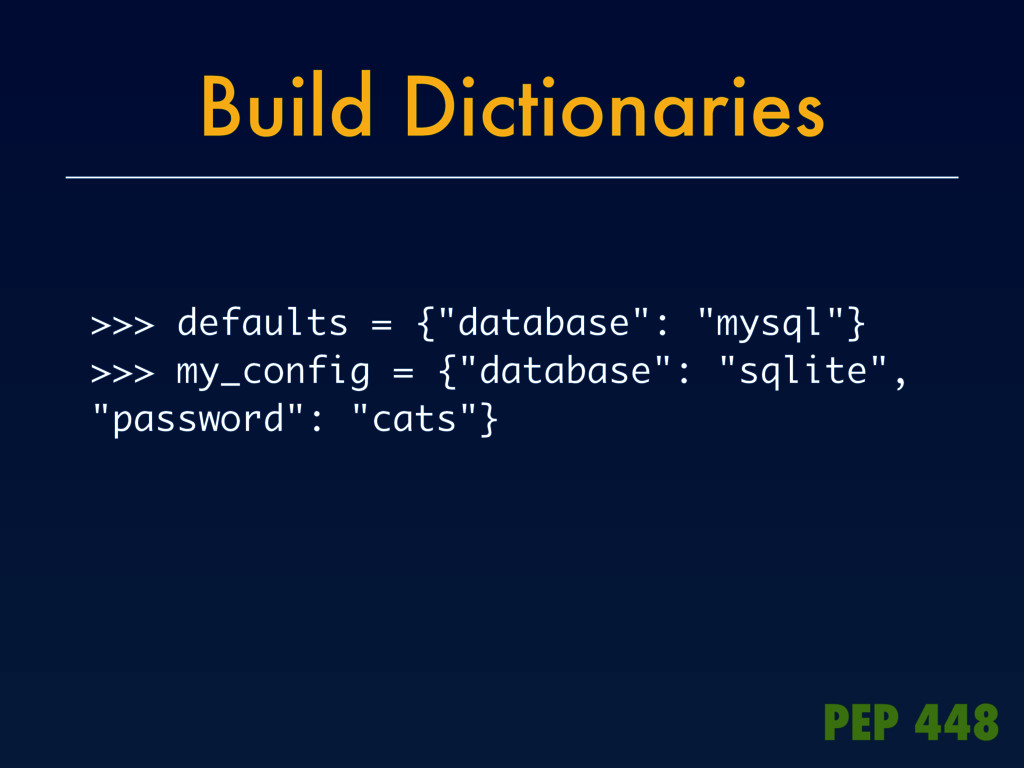 "Build Dictionaries >>> defaults = {""database"": ..."