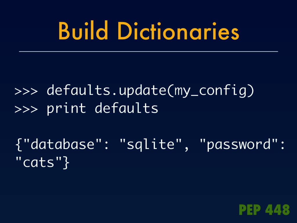 Build Dictionaries >>> defaults.update(my_confi...