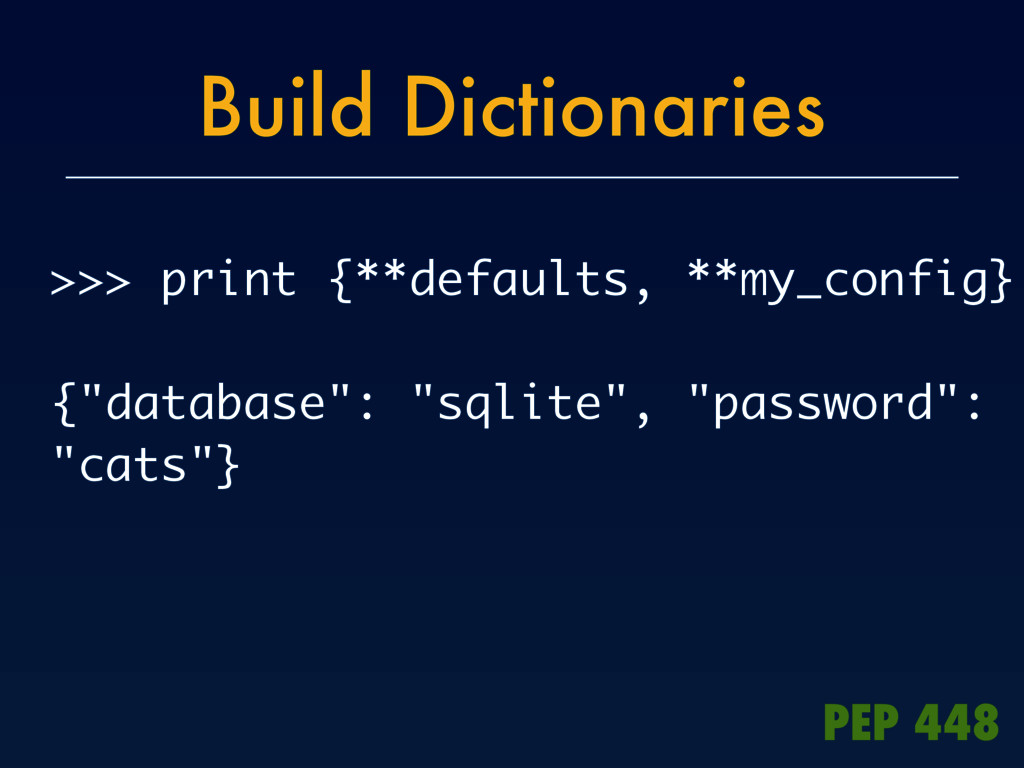 Build Dictionaries >>> print {**defaults, **my_...