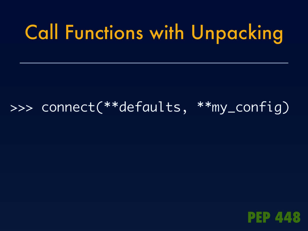 Call Functions with Unpacking >>> connect(**def...