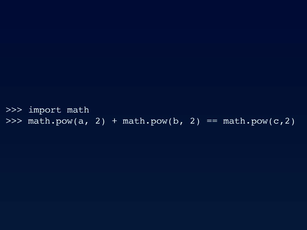 >>> import math >>> math.pow(a, 2) + math.pow(b...