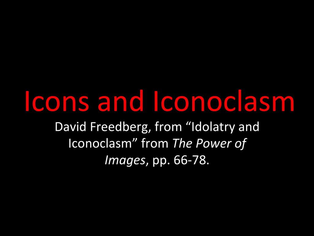 Icons and Iconoclasm  David Freedbe...
