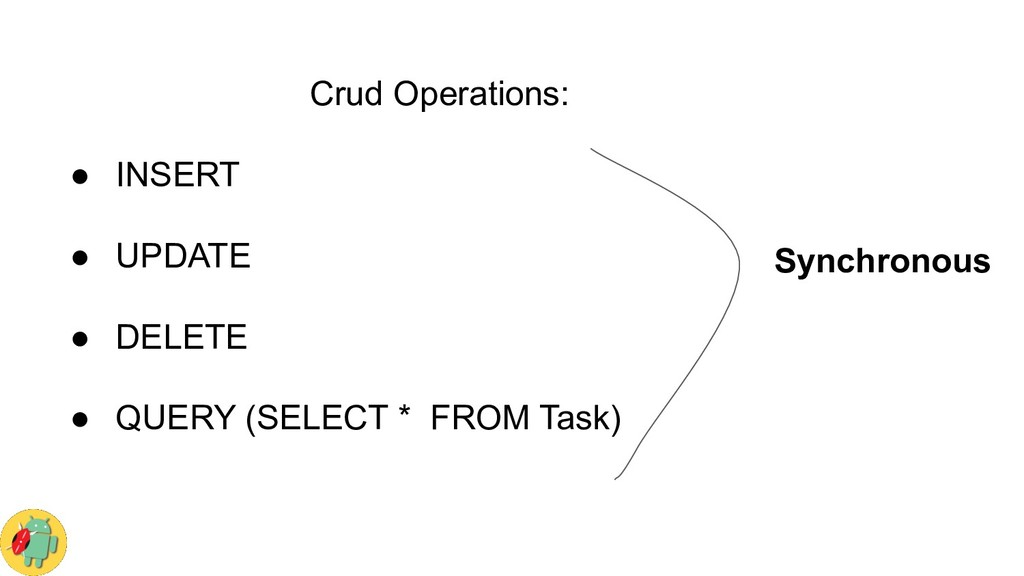 Crud Operations: ● INSERT ● UPDATE ● DELETE ● Q...