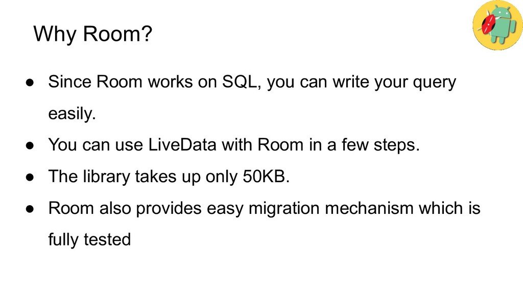 Why Room? ● Since Room works on SQL, you can wr...