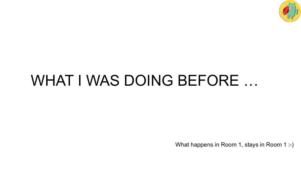 WHAT I WAS DOING BEFORE … What happens in Room ...