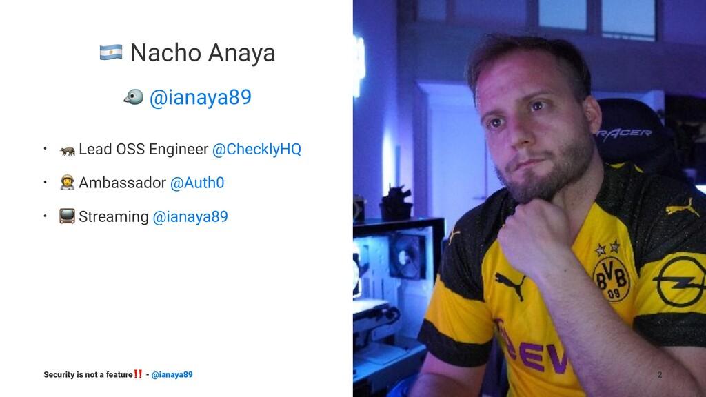 ! Nacho Anaya ! @ianaya89 • ! Lead OSS Engineer...
