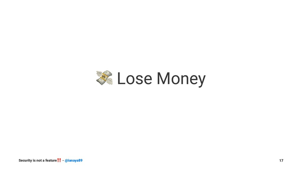! Lose Money Security is not a feature ‼ - @ian...