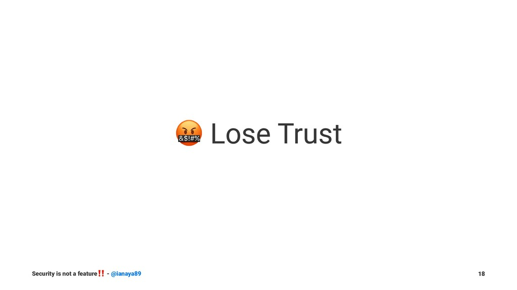 ! Lose Trust Security is not a feature ‼ - @ian...