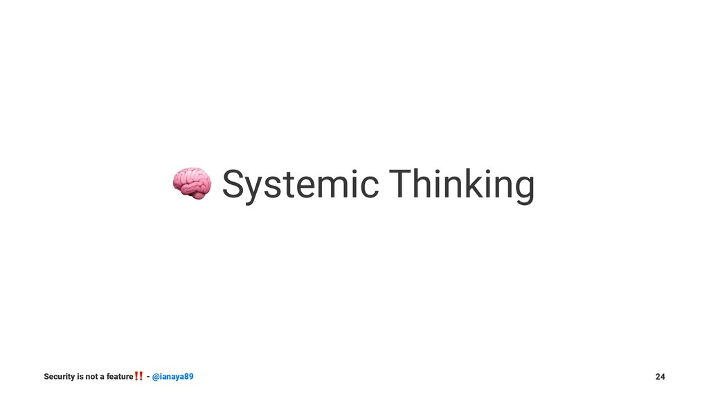 ! Systemic Thinking Security is not a feature ‼...