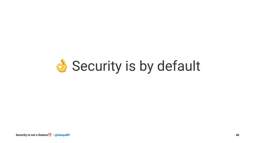 ! Security is by default Security is not a feat...